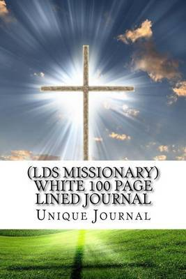 (Lds Missionary) White 100 Page Lined Journal: The Best Two Years Blank 100 Page Lined Journal for Your Thoughts, Ideas, and Inspiration.