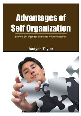 Advantages of Self Organization: Learn to Get Organized and Utilize Your Competence