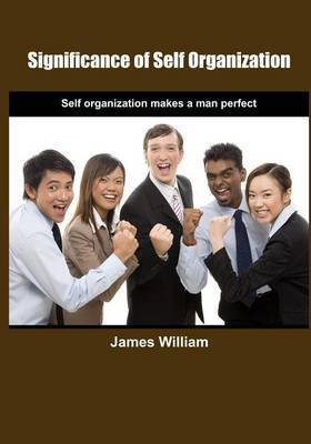 Significance of Self Organization: Self Organization Makes a Man Perfect