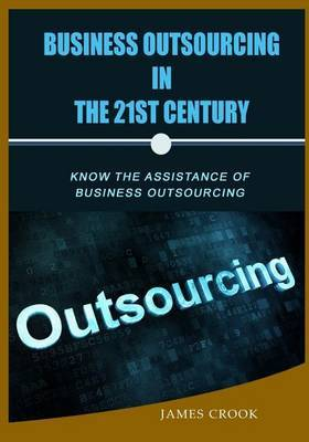 Business Outsourcing in the 21st Century: Know the Assistance of Business Outsourcing