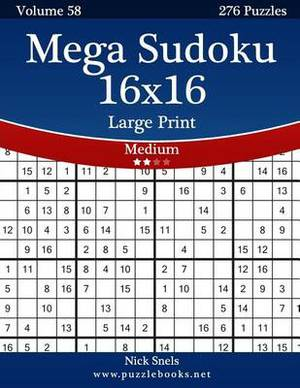 Mega Sudoku 16x16 Large Print - Medium - Volume 58 - 276 Logic Puzzles