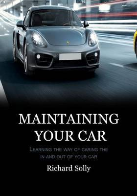 Maintaining Your Car: Learning the Way of Caring the in and Out of Your Car