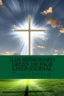 (Lds Missionary) Green 100 Page Lined Journal: The Best Two Years Blank 100 Page Lined Journal for Your Thoughts, Ideas, and Inspiration.
