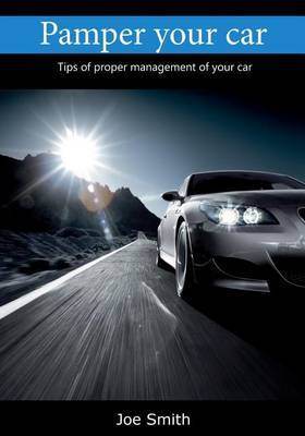 Pamper Your Car: Tips of Proper Management of Your Car