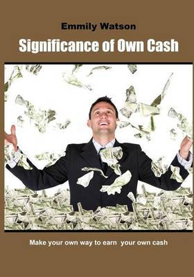 Significance of Own Cash: Make Your Own Way to Earn Your Own Cash
