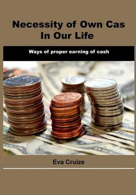 Necessity of Own Cash in Our Life: Ways of Proper Earning of Cash