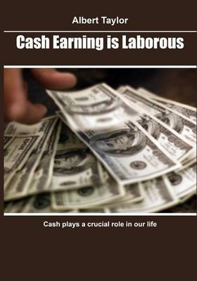 Cash Earning Is Laborous: Cash Plays a Crucial Role in Our Life
