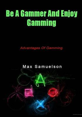 Be a Gammer and Enjoy Gamming: Advantages of Gamming