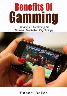 Benefits of Gamming: Impacts of Gamming on Human Health and Psychology