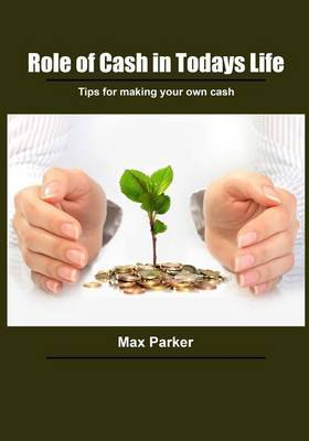Role of Cash in Todays Life: Tips for Making Your Own Cash