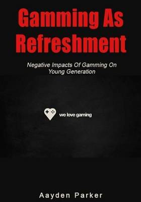 Gamming as Refreshment: Negative Impacts of Gamming on Young Generation