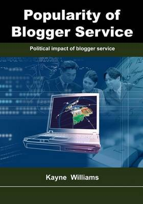 Popularity of Blogger Service: Political Impact of Blogger Service