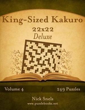 King-Sized Kakuro 22x22 Deluxe - Volume 4 - 249 Logic Puzzles