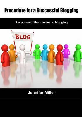 Procedure for a Successful Blogging: Response of the Masses to Blogging