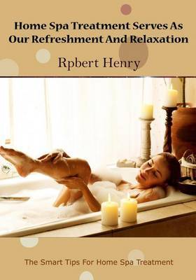 Home Spa Treatment Serves as Our Refreshment and Relaxation: The Smart Tips for Home Spa Treatment