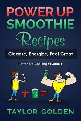 Powerup Smoothie Recipes: Cleanse, Energize, Feel Great