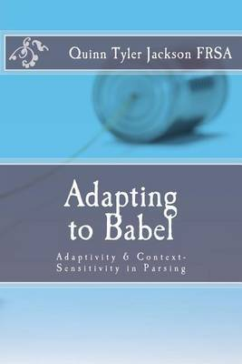 Adapting to Babel: Adaptivity & Context-Sensitivity in Parsing