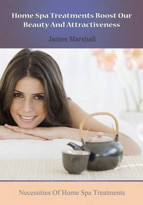 Home Spa Treatments Boost Our Beauty and Attractiveness: Necessities of Home Spa Treatments