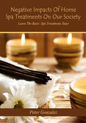 Negative Impacts of Home Spa Treatments on Our Society: Learn the Basic Spa Treatments Steps