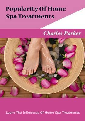 Popularity of Home Spa Treatments: Learn the Influences of Home Spa Treatments
