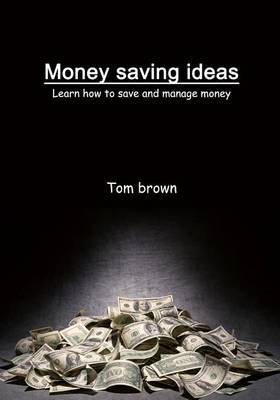 Money Saving Ideas: Learn How to Save and Manage Money