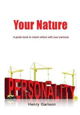 Your Nature: A Guide Book to Charm Others with Your Persona