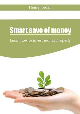 Smart Save of Money: Learn How to Invest Money Properly