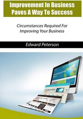 Improvement in Business Paves a Way to Success: Circumstances Required for Improving Your Business