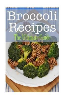 Broccoli Recipes: The Ultimate Guide