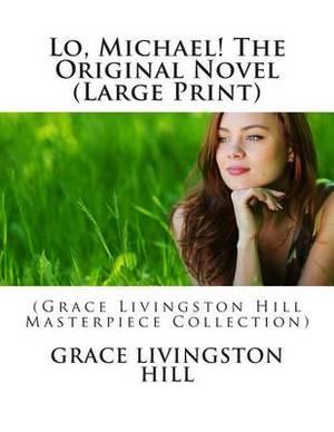 Lo, Michael! the Original Novel: (Grace Livingston Hill Masterpiece Collection)