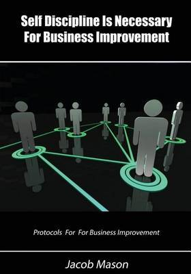 Self Discipline Is Necessary for Business Improvement: Protocols for for Business Improvement