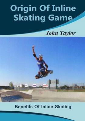 Origin of Inline Skating Game: Benefits of Inline Skating