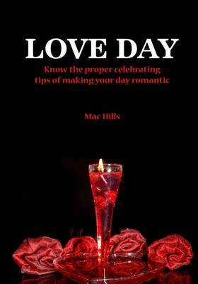 Love Day: Know the Proper Celebrating Tips of Making Your Day Romantic