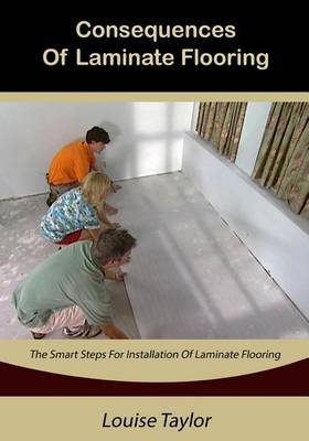 Consequences of Laminate Flooring: The Smart Steps for Installation of Laminate Flooring