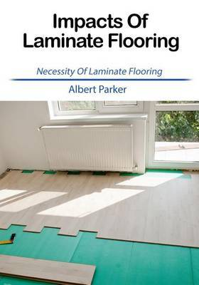 Impacts of Laminate Flooring: Necessity of Laminate Flooring