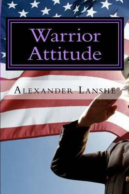 Warrior Attitude: 21 Ways to Think & ACT Like a Warrior That Will Transform Your Outlook on Life