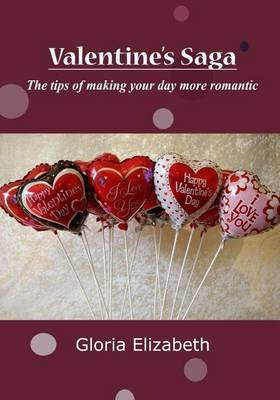 Valentine?s Saga: The Tips of Making Your Day More Romantic