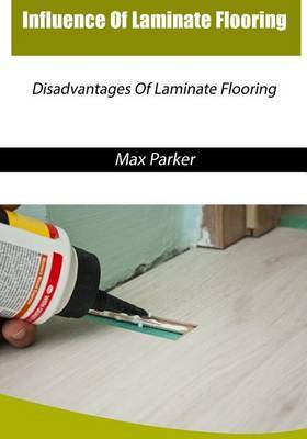 Influence of Laminate Flooring: Disadvantages of Laminate Flooring
