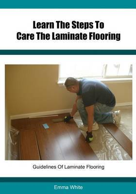 Learn the Steps to Care the Laminate Flooring: Guidelines of Laminate Flooring