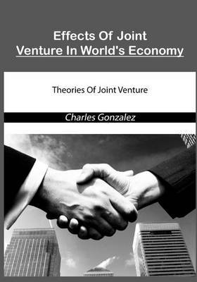 Effects of Joint Venture in World's Economy: Theories of Joint Venture