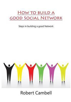 How to Build a Good Social Network: Steps in Building a Good Network