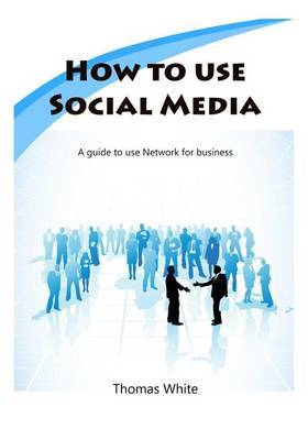 How to Use Social Media: A Guide to Use Network for Business