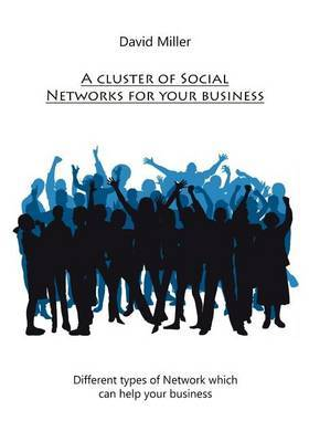 A Cluster of Social Networks for Your Business: Different Types of Network Which Can Help Your Business