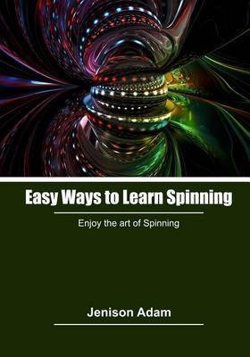 Easy Ways to Learn Spinning: Enjoy the Art of Spinning
