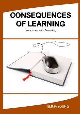 Consequences of Learning: Benefits of Learning