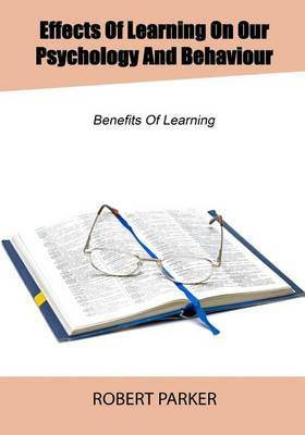 Effects of Learning on Our Psychology and Behaviour: Necessity of Learning in Our Life