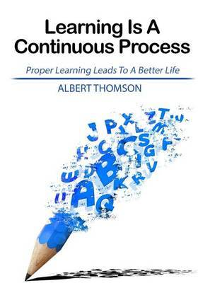 Learning Is a Continuous Process: Proper Learning Leads to a Better Life