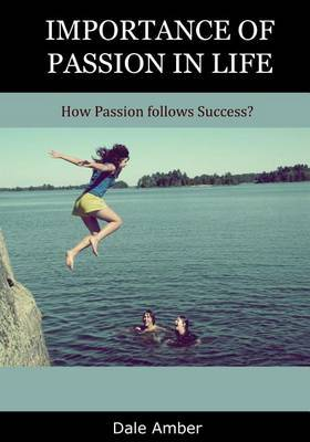 Importance of Passion in Life: How Passion Follows Success