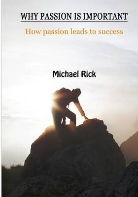 Why Passion Is Important: How Passion Leads to Success