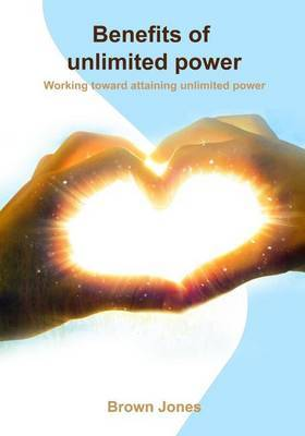 Benefits of Unlimited Power: Working Toward Attaining Unlimited Power